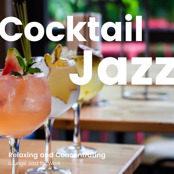 Cocktail Jazz -リラックスしながら仕事に集中できるラウンジジャズBGM